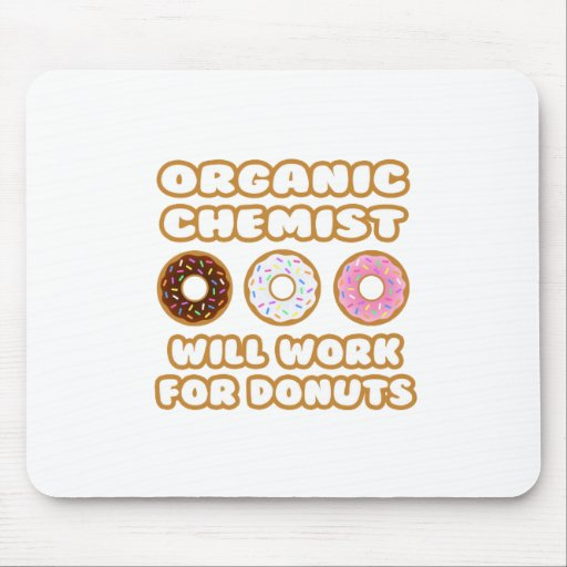 Organic Chemist .. Will Work For Donuts Mousepads