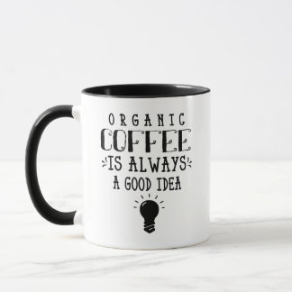 Organic Coffee is Always a Good Idea Coffee Mug