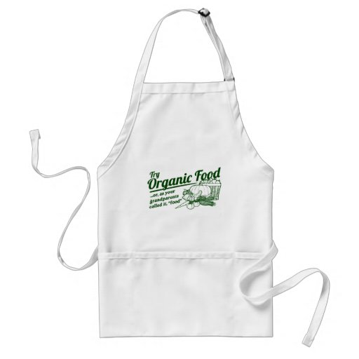 "Organic Food - your grandparents called it ""food"" Aprons"