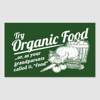 "Organic Food - your grandparents called it ""food"" Stickers"
