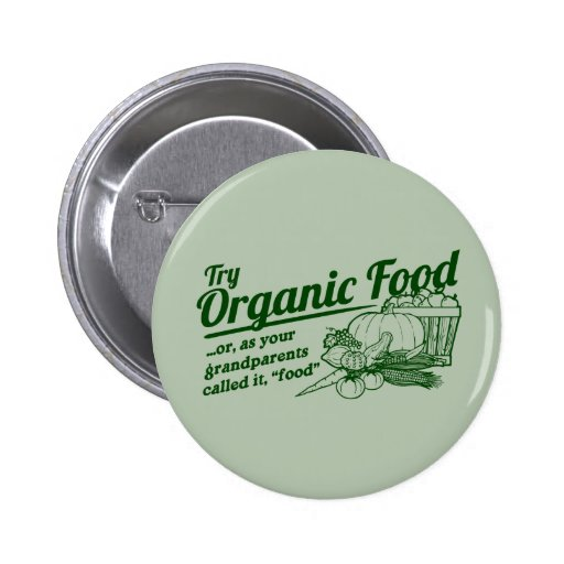 "Organic Food - your grandparents called it ""food"" Buttons"
