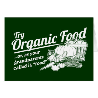 """Organic Food - your grandparents called it """"food"""" Cards"""