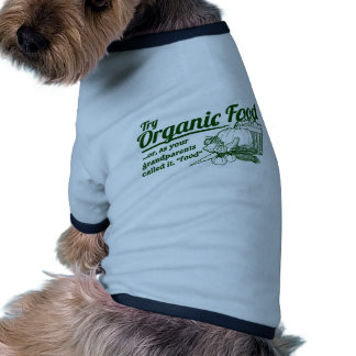"""Organic Food - your grandparents called it """"food"""" Dog Shirt"""