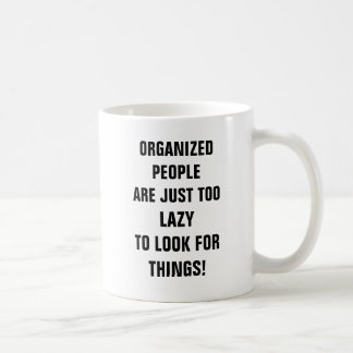 Organized people are just too lazy to look for thi classic white coffee mug