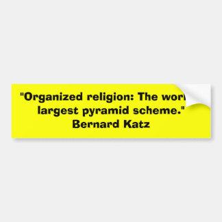 """Organized religion: The world's largest pyramid s Bumper Sticker"
