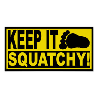 Original Best-Selling Bobo s KEEP IT SQUATCHY Posters