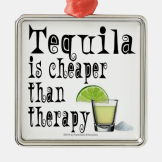ORNAMENTS, TEQUILA IS CHEAPER THAN THERAPY METAL ORNAMENT