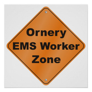 Ornery EMS Worker Zone Poster