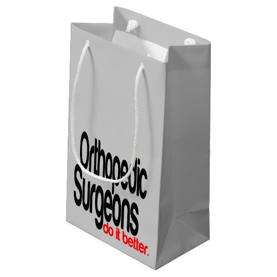 Orthopedic Surgeons Do It Better Small Gift Bag