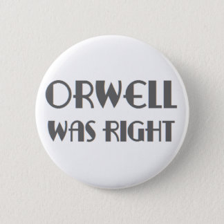 orwell was right 2 inch round button
