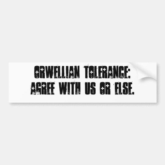 Orwellian tolerance: Agree with us or else. Bumper Sticker