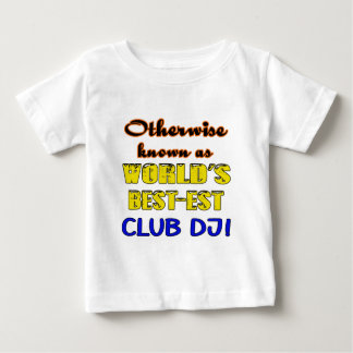 Otherwise known as world's bestest club DJ Baby T-Shirt