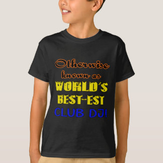 Otherwise known as world's bestest club DJ T-Shirt