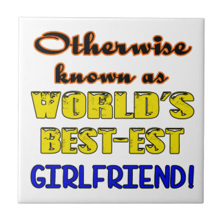 Otherwise known as world's bestest girlfriend tile
