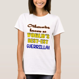 Otherwise known as world's bestest Guerrilla T-Shirt
