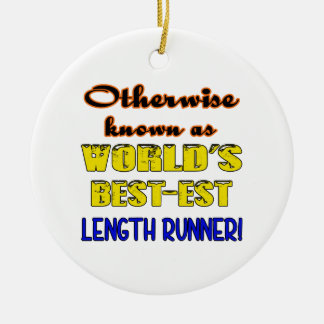 Otherwise known as world's bestest Length runner Round Ceramic Ornament