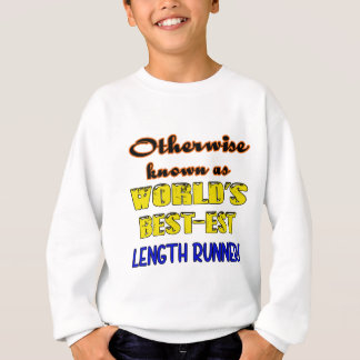 Otherwise known as world's bestest Length runner Sweatshirt