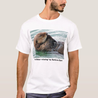 """otter 117c, """"Sea Otter relaxing"""" by Barbara Earl T-Shirt"""