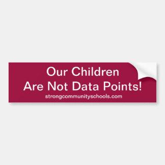 Our children are not data points. bumper sticker