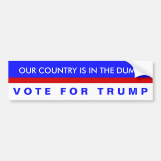 Our Country Is in the Dump, Vote For Trump! Bumper Sticker