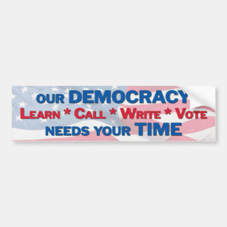 Our democracy needs your time bumper sticker