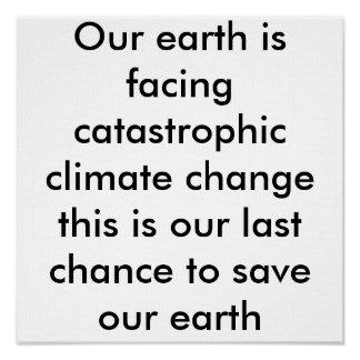 Our earth is facing catastrophic climate change... poster