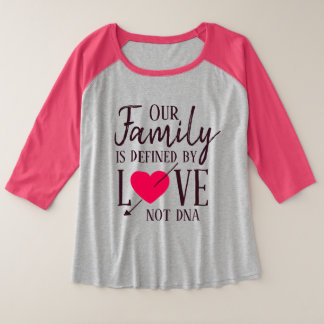Our Family is Defined by Love Not DNA Adoption Plus Size Raglan T-Shirt