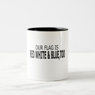 Our Flag Is Red White & Blue, Too Mug