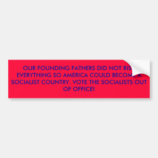 OUR FOUNDING FATHERS DID NOT RISK EVERYTHING SO... BUMPER STICKER