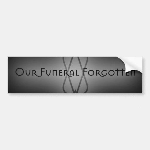 Our Funeral Forgotten Sticker2 Bumper Stickers