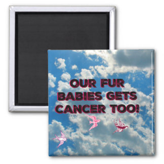 Our Fur Babies Get Cancer Too Square Magnet