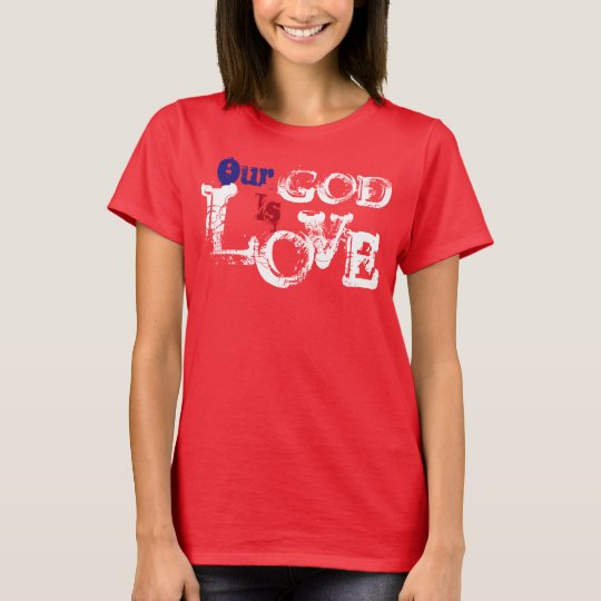 Our God is Love T-Shirt