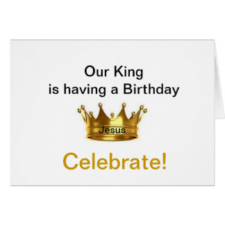 Our King is having a Birthday Celebrate Card