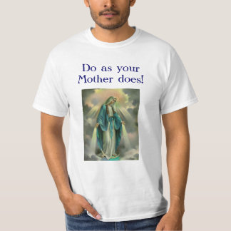 Our Lady of Grace, D0 as y0ur Mother d0es! T-Shirt