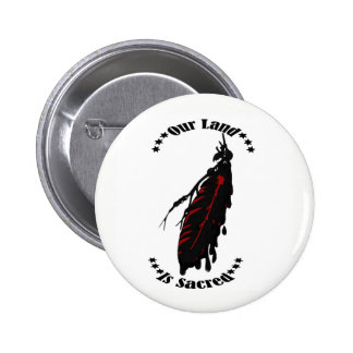 OUR LAND IS SACRED 2 INCH ROUND BUTTON