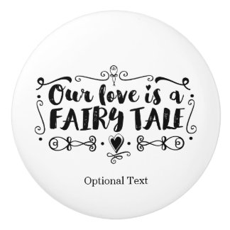 Our love is a fairy tale White Bedroom Dresser Ceramic Knob