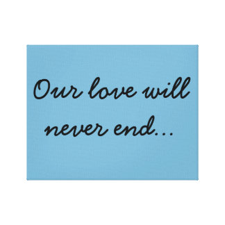 Our love will never end... canvas print
