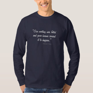 """Our meeting was fated""  Shirt"