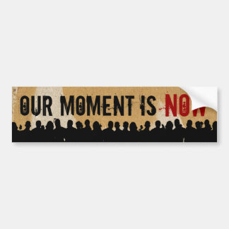 OUR MOMENT IS NOW SC-CR BumpStick Bumper Sticker
