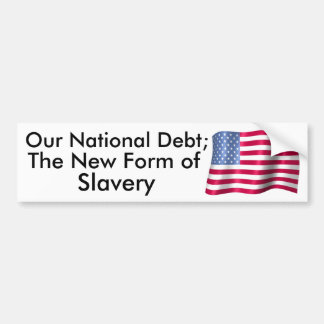 Our National Debt; The New Form of Slavery Bumper Sticker