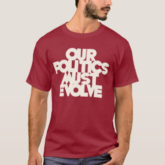Our Politics Must Evolve T-Shirt