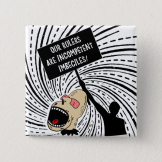 Our rulers are incompetent imbeciles 2 inch square button