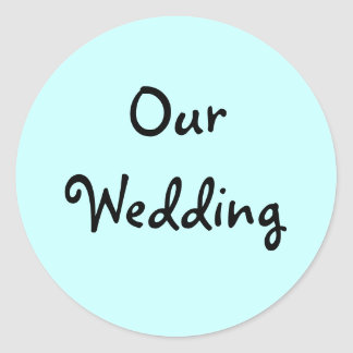 Our Wedding Invitation Seals Round Sticker