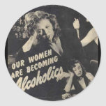Our women are becoming alcoholics! round stickers
