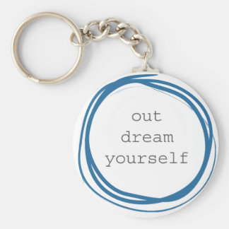 Out Dream Yourself motivational Basic Round Button Keychain