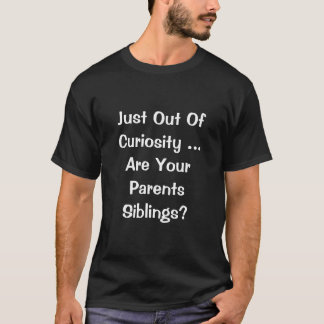 Out Of Curiosity Shirt