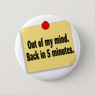 Out Of My Mind Back In 5 Minutes 2 Inch Round Button