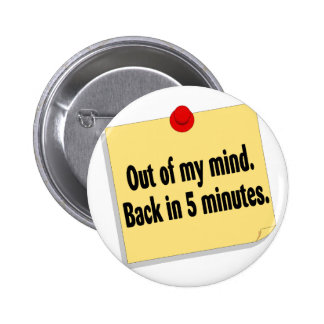 Out Of My Mind Back In 5 Minutes Buttons