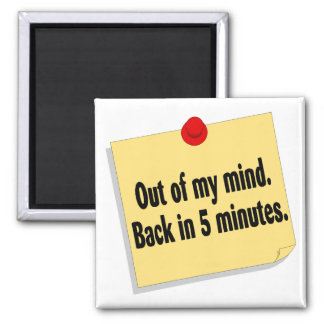Out Of My Mind Back In Five Minutes Refrigerator Magnet