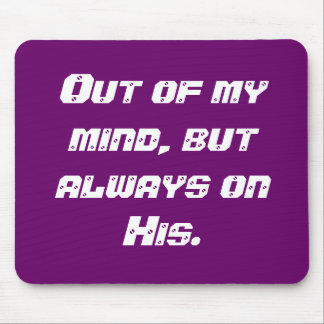Out of my mind, but always on His. Mouse Pad